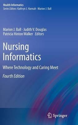 Nursing Informatics (Hardcover, 4th ed. 2011): Marion J. Ball, Donna Dulong, Susan K. Newbold, Joyce E Sensmeier, Diane J...