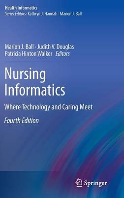 Nursing Informatics - Where Technology and Caring Meet (Hardcover, 4th ed. 2011): Marion J. Ball, Donna Dulong, Susan K....
