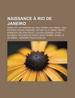Naissance a Rio de Janeiro - Ronaldo Luis Nazario de Lima, Pierre II Du Bresil, Zico, Rickson Gracie, Romario, Heitor...