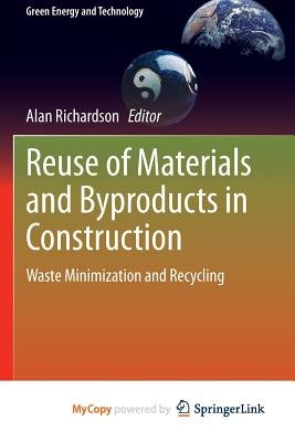 Reuse of Materials and Byproducts in Construction - Waste Minimization and Recycling (Paperback): Alan Richardson