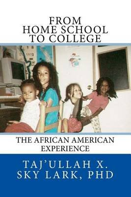 From Home School to College - The African American Experience (Paperback): Taj'ullah X Sky Lark Phd