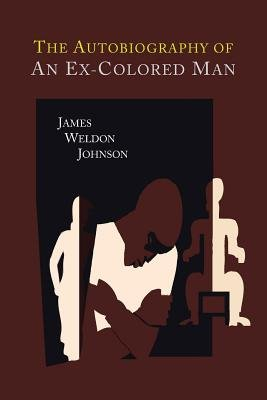 The Autobiography of an Ex-Colored Man (Paperback): James Weldon Johnson