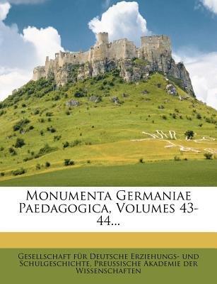 Monumenta Germaniae Paedagogica. (German, Paperback): Gesellschaft Fr Deutsche Erziehungs- U., Preussische Akademie Der...