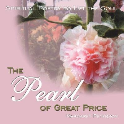 The Pearl of Great Price - Spiritual Poetry to Lift the Soul (Paperback): Margaret Peterson