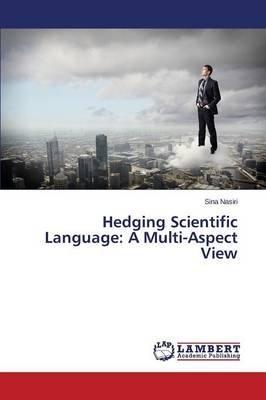 Hedging Scientific Language - A Multi-Aspect View (Paperback): Nasiri Sina