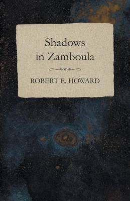 Shadows in Zamboula (Electronic book text): Robert E Howard