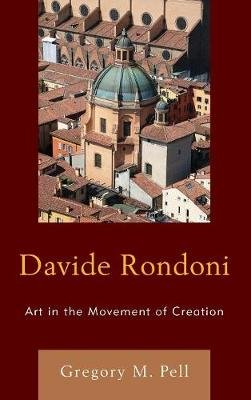 Davide Rondoni - Art in the Movement of Creation (Hardcover): Gregory M. Pell