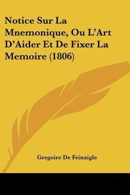 Notice Sur La Mnemonique, Ou L'Art D'Aider Et de Fixer La Memoire (1806) (English, French, Paperback): Gregoire De...