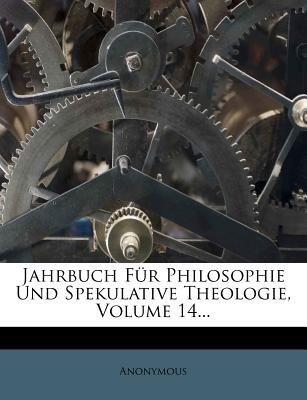 Jahrbuch Fur Philosophie Und Spekulative Theologie. (German, Paperback): Anonymous