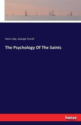 The Psychology of the Saints (Paperback): Henri Joly, George Tyrrell