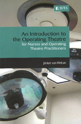 An introduction to the operating theatre - For nurses and operating theatre practitioners (Paperback): Janice van Hirtum