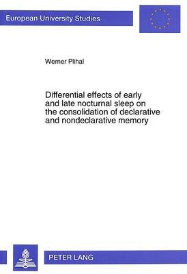 Differential Effects of Early and Late Nocturnal Sleep on the Consolidation of Declarative and Nondeclarative Memory...