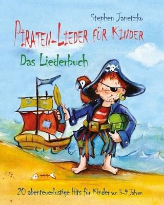 Piraten-Lieder Fur Kinder - 20 Abenteuerlustige Lieder Fur Kinder Von 3-9 Jahren - Das Liederbuch Mit Texten, Noten Und...