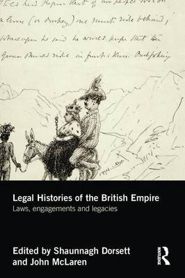 Legal Histories of the British Empire - Laws, Engagements and Legacies (Paperback): Shaunnagh Dorsett, John McLaren
