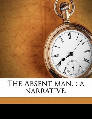 The Absent Man, - A Narrative. (Paperback): Peter Plastic
