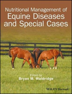 Nutritional Management of Equine Diseases and Special Cases (Paperback): Bryan M. Waldridge