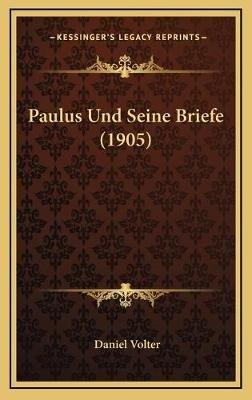 Paulus Und Seine Briefe (1905) (German, Hardcover): Daniel Volter
