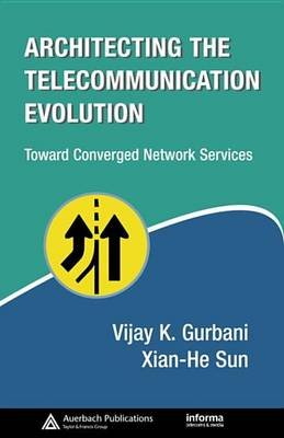 Architecting the Telecommunication Evolution - Toward Converged Network Services (Electronic book text): Vijay K. Gurbani,...