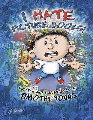 I Hate Picture Books! (Hardcover): Timothy Young