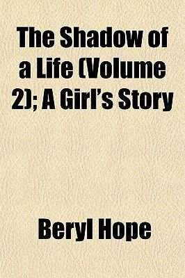 The Shadow of a Life (Volume 2); A Girl's Story (Paperback): Beryl Hope