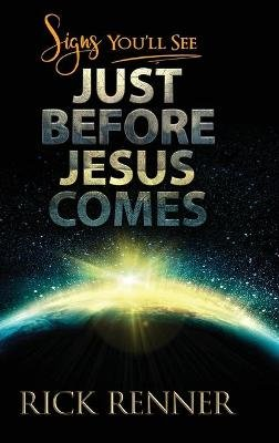 Signs You'll See Just Before Jesus Comes (Hardcover): Rick Renner