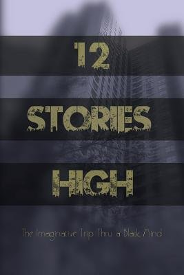 12 Stories High - The Imaginative Trip Thru a Black Mind (Paperback): Justin Thomas