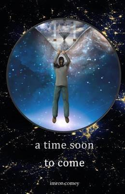 A Time Soon to Come (Paperback): Imron Comey