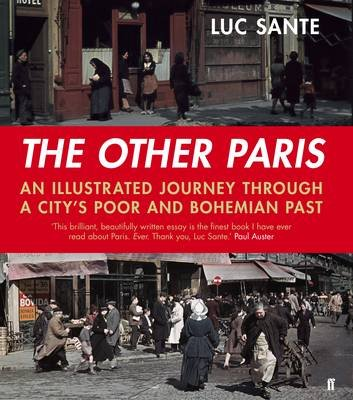The Other Paris - An illustrated journey through a city's poor and Bohemian past (Electronic book text, Main): Luc Sante