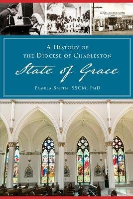 History of the Diocese of Charleston - State of Grace (Paperback): Pamela Smith Sscm
