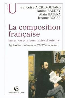 La Composition Francaise Sur Un Ou Plusieurs Textes D'Auteurs - Agregations Internes Et Caerpa de Lettres (French,...
