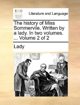 The History of Miss Sommervile. Written by a Lady. in Two Volumes. ... Volume 2 of 2 (Paperback): Lady