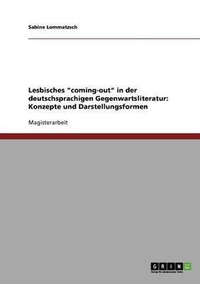 Lesbisches 'Coming-Out' in Der Deutschsprachigen Gegenwartsliteratur - Konzepte Und Darstellungsformen (German,...