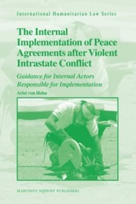 The Internal Implementation of Peace Agreements after Violent Intrastate Conflict - Guidance for Internal Actors Responsible...
