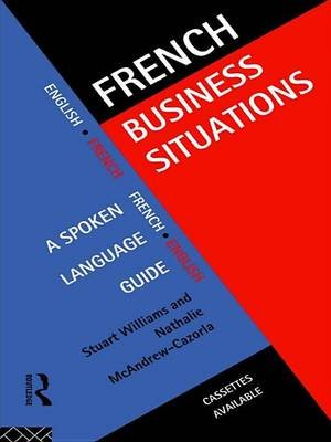 French Business Situations - A Spoken Language Guide (Electronic book text): Nathalie McAndrew Cazorla, Stuart Williams