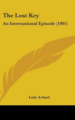 The Lost Key - An International Episode (1901) (Hardcover): Lady Acland