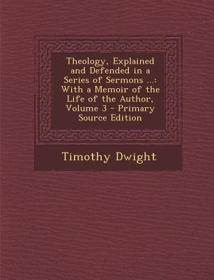 Theology, Explained and Defended in a Series of Sermons ... - With a Memoir of the Life of the Author, Volume 3 (Paperback,...