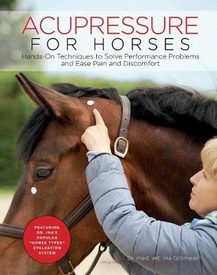 Acupressure for Horses - Hands-On Techniques to Solve Performance Problems and Ease Pain and Discomfort (Spiral bound): Ina...