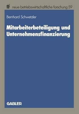 Mitarbeiterbeteiligung Und Unternehmensfinanzierung (German, Paperback, 1989): Bernhard Schwetzler