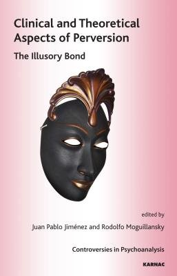 Clinical and Theoretical Aspects of Perversion - The Illlusory Bond (Electronic book text): Juan Pablo Jimenez, Rodolfo...