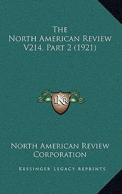 The North American Review V214, Part 2 (1921) (Hardcover): North American Review Corporation