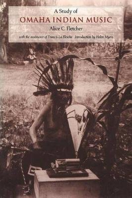 A Study of Omaha Indian Music (Paperback, Bison book ed): Alice C Fletcher
