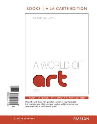 A World of Art, Books a la Carte Edition (Loose-leaf, 7th): Henry M Sayre