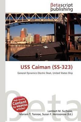 USS Caiman (SS-323) (Paperback): Lambert M. Surhone, Mariam T. Tennoe, Susan F. Henssonow