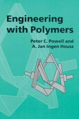 Engineering with Polymers, 2nd Edition (Paperback, 2nd New edition): P.C. Powell, A.J. Ingen Housz
