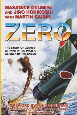 Zero - The Story of Japan's Air War in the Pacific -- as Seen by the Enemy (Paperback): Masatake Okumiya, Jiro Horikoshi