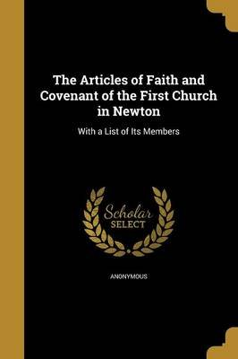 The Articles of Faith and Covenant of the First Church in Newton (Paperback): Anonymous