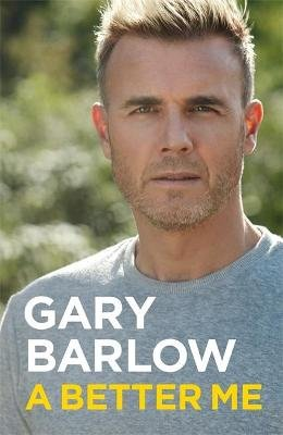 A Better Me - The Sunday Times Number 1 Bestseller (Hardcover, Digital original): Gary Barlow