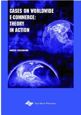 Cases on Worldwide E-commerce - Theory in Action (Hardcover, illustrated edition): Mahesh Raisinghani