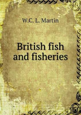 British Fish and Fisheries (Paperback): W. C. L. Martin