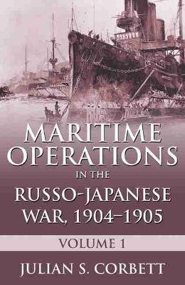 Maritime Operations in the Russo-Japanese War, 1904-1905, Volume 1 (Paperback): Julian s. Corbett